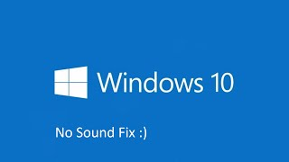 Windows 10 - No Sound Fix