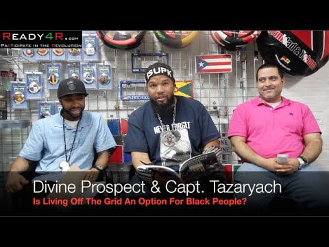 Living Off The Grid an Option for Black People? Divine Prospect & Tazaryach