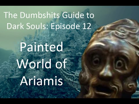 The Dumbshits Guide to Dark Souls: Painted World of Ariamis