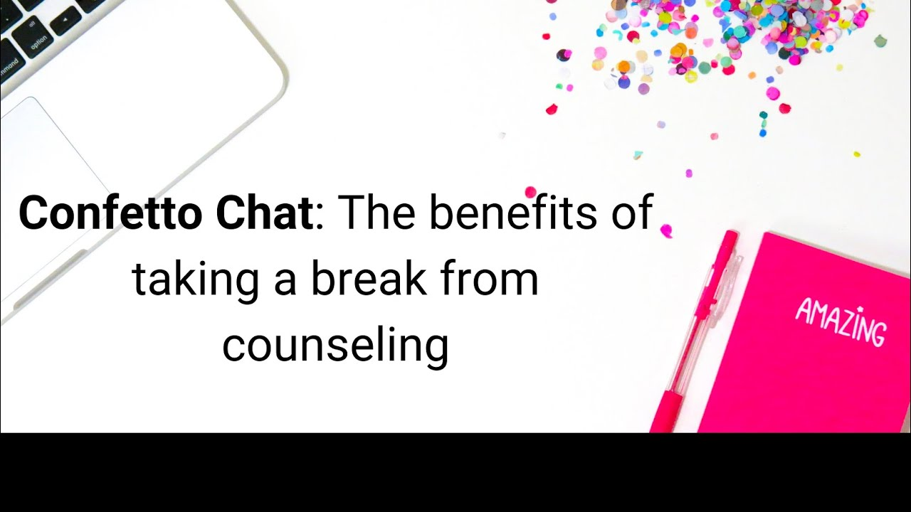 Confetto Chat: Taking a break from counseling