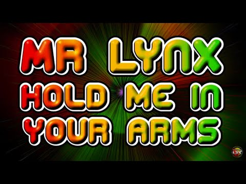 Mr Lynx - Hold me in your arms JAH + LYRICS