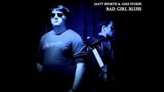 Matt Shortis & Jake Stokes - Bad Girl Blues