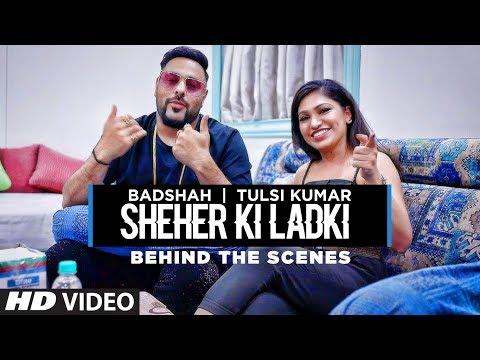 Tulsi Kumar | Badshah | Sheher Ki Ladki | Behind The Scenes