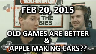 The WAN Show - Are Old Video Games ACTUALLY Better? Apple Might Make a Car??  - Feb 20, 2015