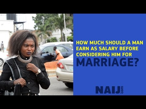 How Much Should A Man Earn As Salary Before Considering Him For Marriage   Legit TV