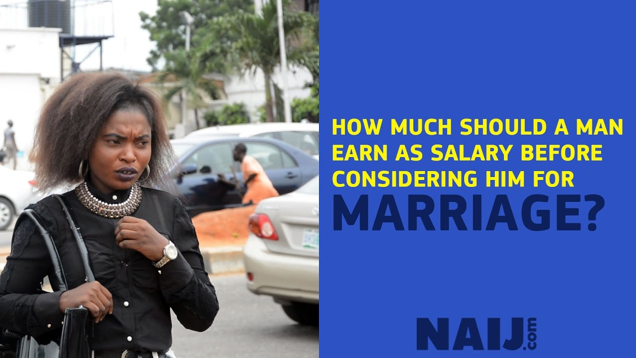How much should a man earn as salary before considering him for marriage |  Legit TV