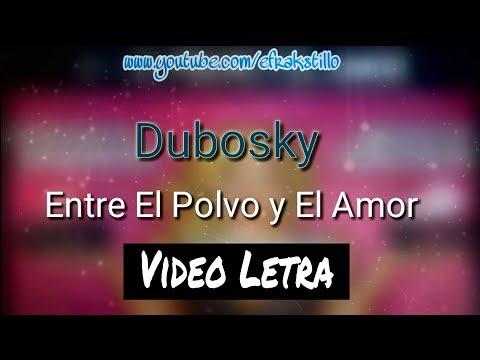 Dubosky - Entre el polvo y el amor (Video Letra - Lyrics)