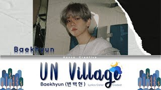 Baekhyun EXO (백현) - UN Village Lyrics Color Coded (Han/Rom/Eng)