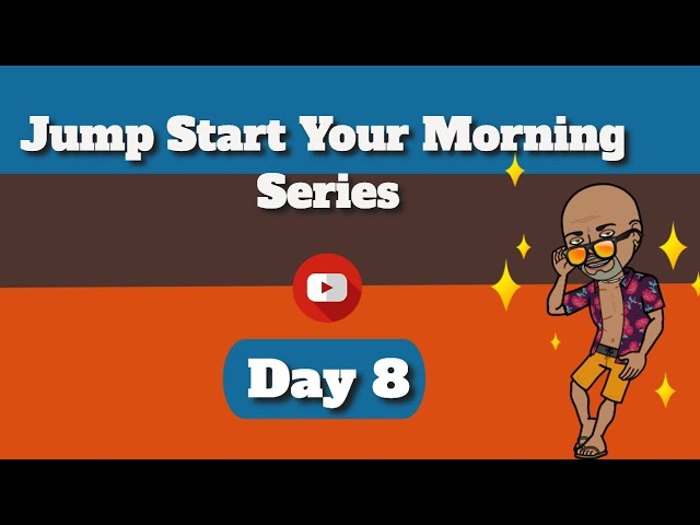 Happy Morning - Jump Start Your Morning  Day 8