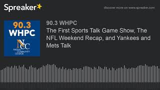 The First Sports Talk Game Show, The NFL Weekend Recap, and Yankees and Mets Talk (part 4 of 4)
