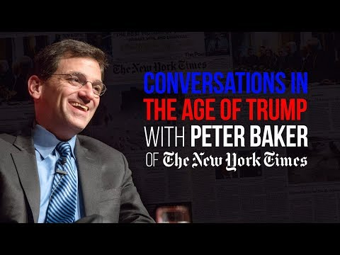 Conversations in the Age of Trump with Peter Baker of the New York ...
