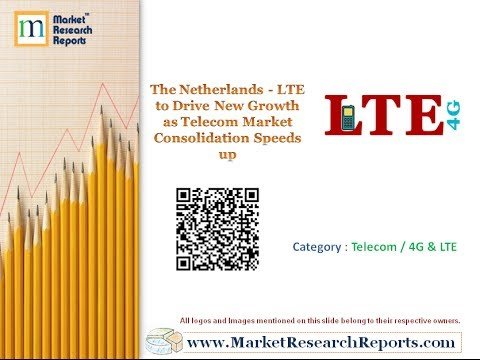 The Netherlands - LTE to Drive New Growth as Telecom Market Consolidation Speeds up