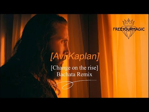 Avi Kaplan - Change On The Rise (Bachata Remix) Free Your Magic