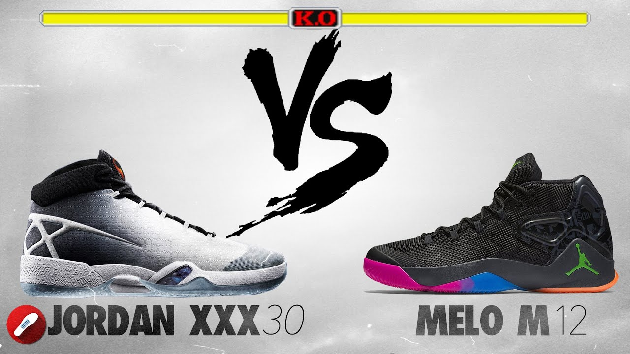 15599c34843 Jordan 30 XXX vs Jordan Melo M12! The Sole Brothers