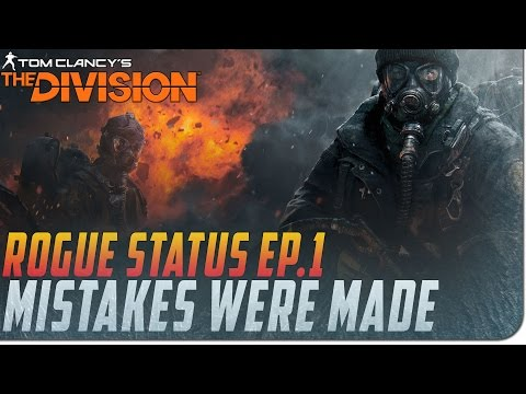 The Division: Rogue Status Ep. 1 - Mistakes Were Made (Low Level Darkzone)