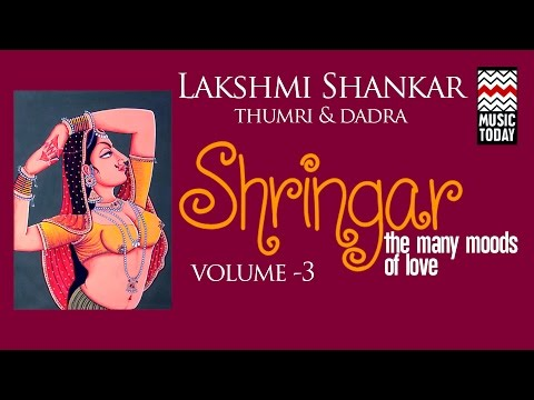 Shringar - Lakshmi Shankar | Volume 3 | Audio Jukebox | Thumri | Vocal