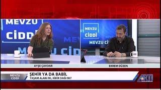 Mevzu Ciddi-Ayşe Çavdar-Ekrem Düzen 'Şehir yada Babil' 20 Temmuz 2019