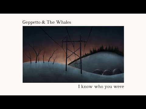 Geppetto & the Whales - I Know Who You Were.