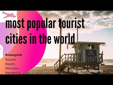 the 10 most popular tourist cities in the world! 🙂 (New york, japan,paris,london)