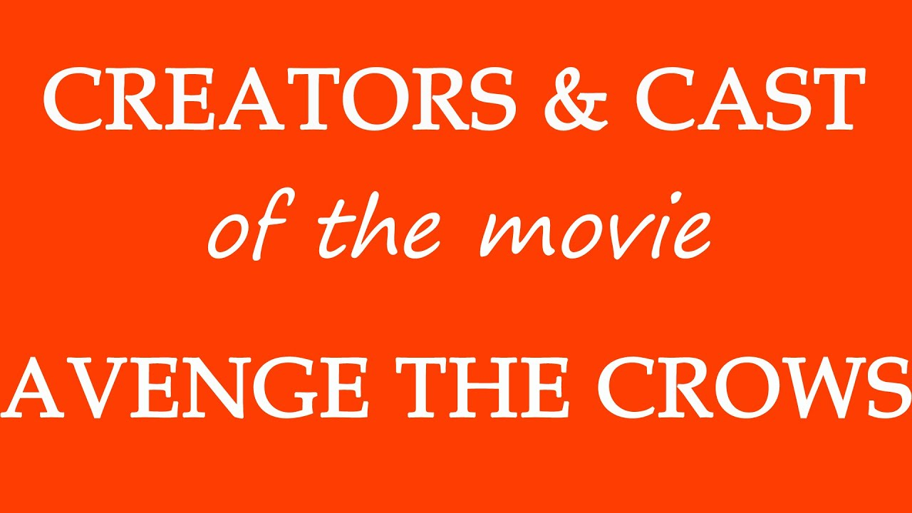 Download Avenge the Crows (2017) Motion Picture Cast Information