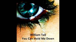 William Tell ( Jeannie)  You Can Hold Me Down