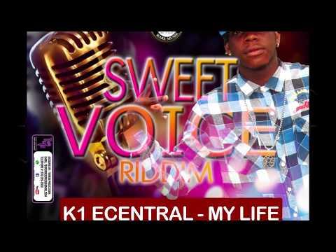 K1 Ecentral - My Life - Sweet Voice Riddim...