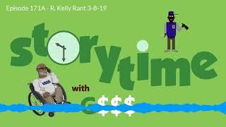G$$$ Speaks:  R.  Kelly Rant 3-8-19