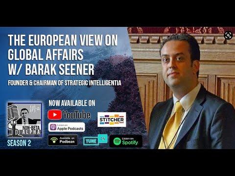 The European view on global affairs w/ Barak Seener Founder & Chairman of Strategic Intelligentia
