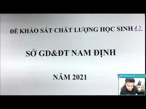 CHỮA ĐỀ NAM ĐỊNH 2021 - THI KHẢO SÁT CHẤT LƯỢNG -Thầy Nguyễn Quốc Chí