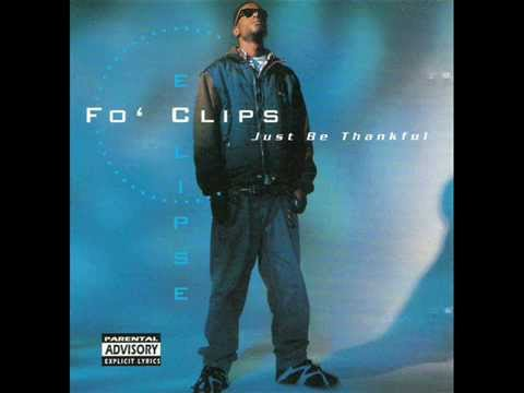 Fo' Clips Eclipse -  Just Be Thankful (Full Album)