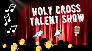 THE 2020 HOLY CROSS TALENT SHOW - Watch as over 25 students and teachers WOW you with their Talents!