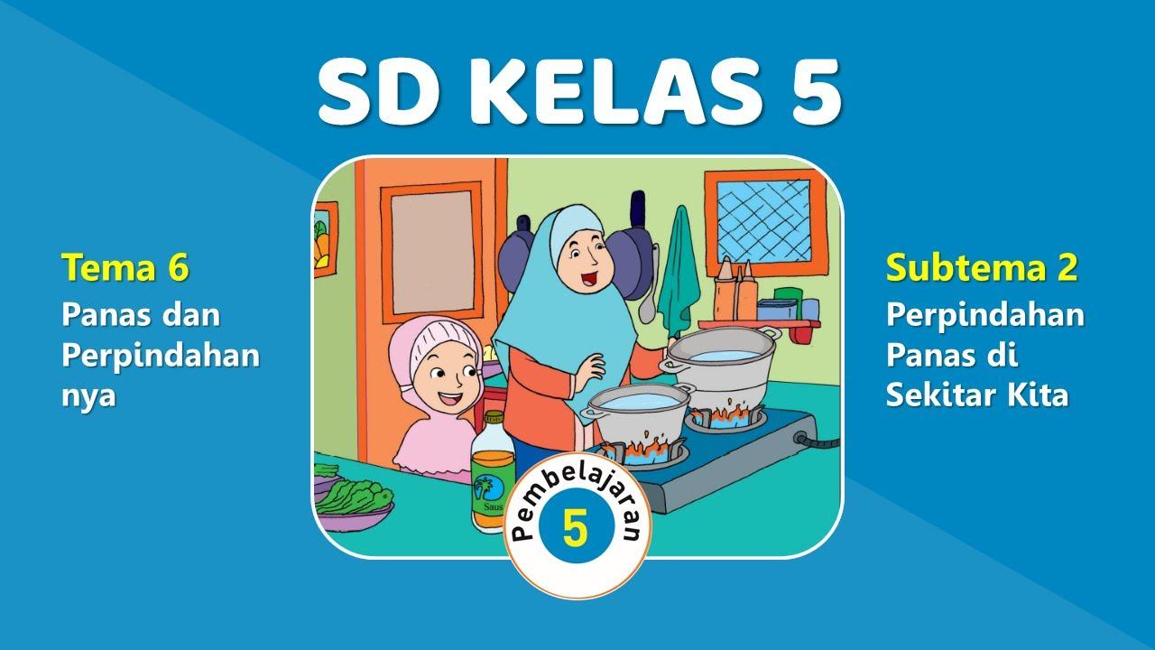 Download Tematik Kelas 5 Tema 6 Subtema 2 Pembelajaran 5 (Perpindahan Kalor di Sekitar Kita)
