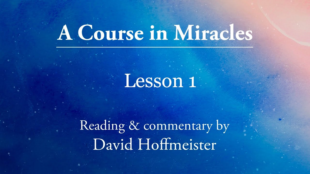 """A Course In Miracles Daily Lesson 1 """"Nothing I see means anything"""" Plus  Text with David Hoffmeister - YouTube"""
