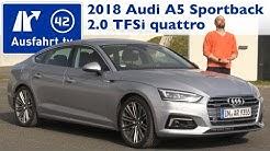 2018 Audi A5 sport Sportback 2.0 TFSi  quattro S tronic - Kaufberatung, Test, Review