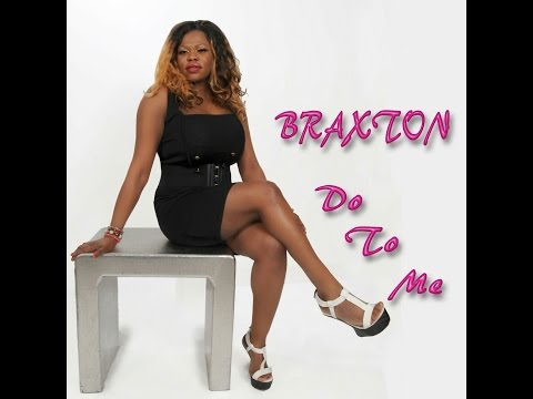 BRAXTON_* DO TO ME * Promoted by N I C C project