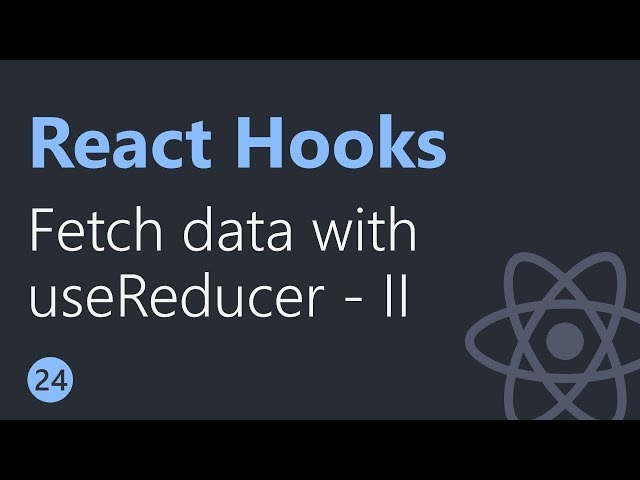 React Hooks Tutorial - 24 - Fetching data with useReducer Part 2