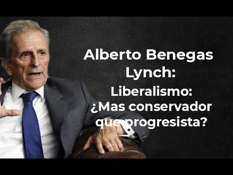 Liberalismo argentino, ¿más conservador que progresista o viceversa?   Alberto Benegas Lynch(h)