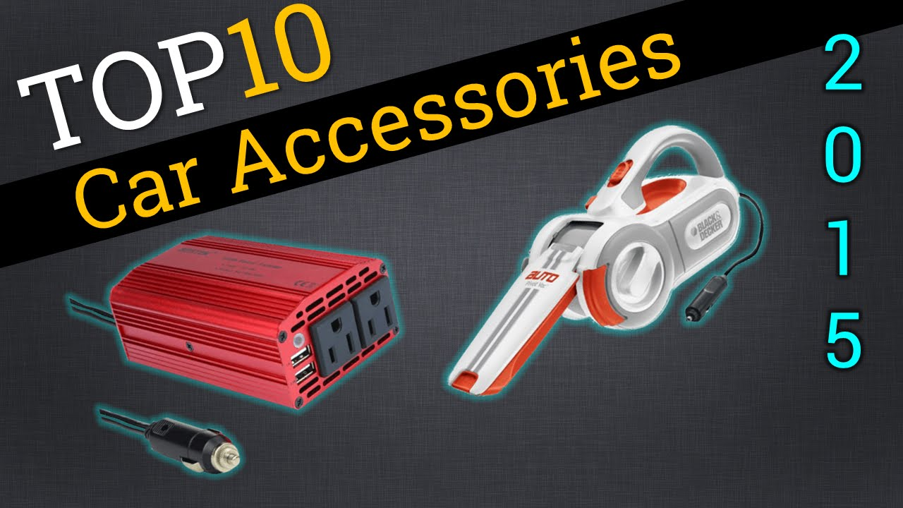 top 10 car accessories 2015 compare coolest auto addons