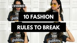 10 Fashion Rules To Break RIGHT NOW!