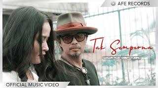 Gugun Feat. Emmy Tobing - Tak Sempurna (Official Music Video)