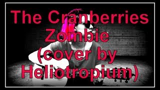 The Cranberries - Zombie (cover by Heliotropium)