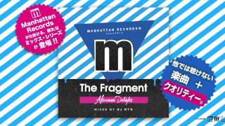 Manhattan Records Presents The Fragment -Afternoon Delight- (Mixed By DJ RYO) Trailer