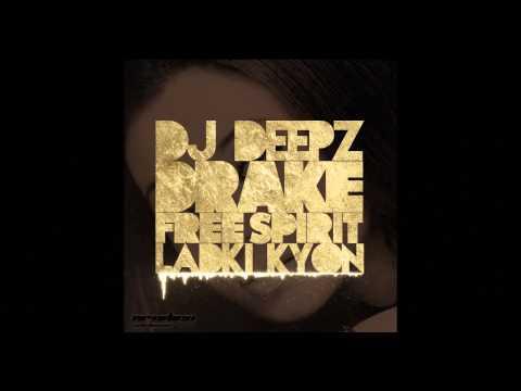 DJ Deepz - Free Spirit x Ladki Kyon