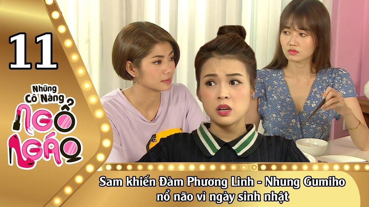NHỮNG CÔ NÀNG NGỔ NGÁO #11 UNCUT | Sam khiến Đàm Phương Linh – Nhung Gumiho nổ não vì ngày sinh nhật