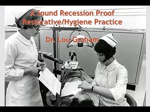 Dental Education: Creating a Recession Proof Restorative Hygiene Practice by dentist Lou Graham
