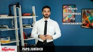 Papo Jurídico - Imóveis, condomínios, IPTU e inventariantes