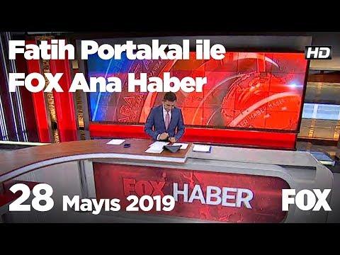 28 Mayıs 2019 Fatih Portakal ile FOX Ana Haber