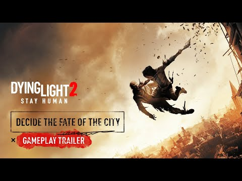Dying Light 2 Stay Human — Decide The Fate of The City — Gameplay Trailer