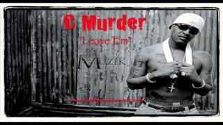 "C Murder ""Leave Em"""