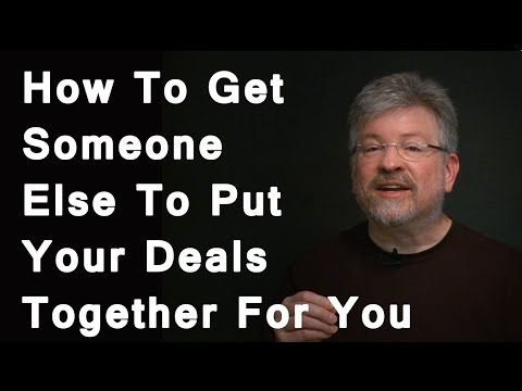 How To Get Someone Else To Put Your Deals Together For You